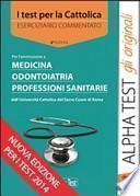 I test per la Cattolica. Medicina, odontoiatria, professioni sanitarie. Eserciziario commentato
