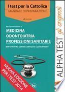 I test per la Cattolica. Medicina, odontoiatria, professioni sanitarie. Manuale di preparazione