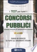 I test per tutti i concorsi pubblici. Manuale di preparazione