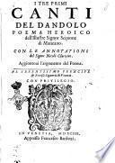 I tre primi canti del Dandolo poema heroico dell'illustre signor Scipione di Manzano. Con le annotationi del signor Nicolo Claricino. Aggiontoui l'argomento del poema. ..