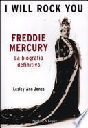 I will rock you. Freddy Mercury. La biografia definitiva