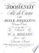 Idomeneo Rè di Creta o sia Ilia e Idamante. Drama eroico in tre atti, etc. [Libretto by G. B. Varesco. Score.]