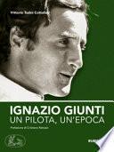 Ignazio Giunti. Un pilota, un'epoca. Ediz. illustrata