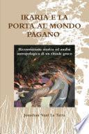 Ikaria e la porta al mondo pagano: Ricostruzione storica ed analisi antropologica di un rituale greco