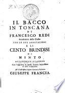Il Bacco in Toscana di Francesco Redi accademico della Crusca con le sue annotazioni e li cento brindisi di Minto accademico filopono con l'aggiunta in questa seconda impressione di altri cinquanta ..