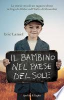 Il bambino nel paese del sole. La storia vera di un ragazzo ebreo in fuga da Hitler nell'Italia di Mussolini