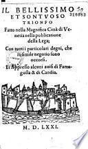 Il Bellissimo et sontuoso trionfo fatto nella Magnifica Citta di Venetia nella publicatione della Lega... Et Appresso alcuni auisi di Famagosta & di Candia