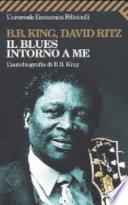 Il blues intorno a me. L'autobiografia di B.B. King