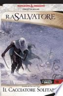 Il cacciatore solitario. La leggenda di Drizzt. Forgotten realms