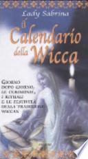 Il calendario della Wicca. Giorno dopo giorno, le cerimonie, i rituali e le festività della tradizione Wiccan