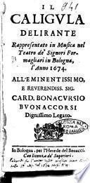 Il Caligula delirante rappresentato in musica nel teatro de' signori Formagliari in Bologna, l'anno 1674