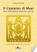 Il cammino di Maat. Luci sull'antica sapienza egizia