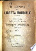 Il campione della liberta mondiale raccolta delle eroiche gesta di Giuseppe Garibaldi