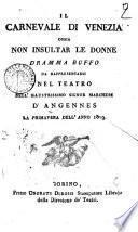 Il carnevale di Venezia ossia Non insultar le donne. Dramma buffo da rappresentarsi nel Teatro dell'illustrissimo signor marchese D'Angennes la primavera dell'anno 1819