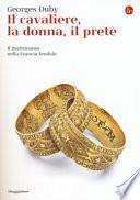 Il cavaliere, la donna, il prete. Il matrimonio nella Francia feudale