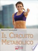 Il Circuito Metabolico. Come Accelerare il Metabolismo e Tonificare il Tuo Corpo in Soli 30 Minuti. (Ebook Italiano - Anteprima Gratis)