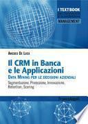 Il CMR in banca e le applicazioni. Data Mining per le decisioni aziendali. Segmentazione, promozione, innovazione, retention, scoring