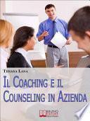 Il Coaching e il Counseling in Azienda. Come Costruire Relazioni One to One tra le Persone per il Successo dell'Impresa. (Ebook Italiano - Anteprima Gratis)