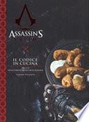 Il codice in cucina. Ricette della Confraternita degli assassini. Assassin's creed