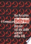 Il compagno Veltroni. Dossier sul più abile agente della Cia