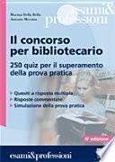Il concorso per bibliotecario. 250 quiz per il superamento della prova pratica