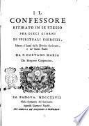 Il confessore ritirato in se stesso per dieci giorni di spirituali esercizj, ideato a' lumi della divina Scrittura, e de' Santi Padri da f. Gaetano Maria da Bergamo cappuccino