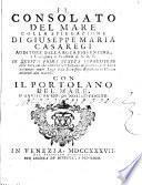 Il consolato del mare colla spiegazione di Giuseppe Maria Casaregi ... Con il Portolano del mare ... di nuovo ... corretto e ristampato