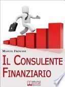 Il Consulente Finanziario. I Segreti e le Tecniche del Perfetto Promotore Finanziario. (Ebook Italiano - Anteprima Gratis)