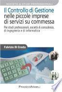 Il controllo di gestione nelle piccole imprese di servizi su commessa. Per studi professionali, società di consulenza, di ingegneria e di informatica