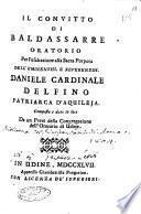 Il convitto di Baldassarre oratorio per l'esaltazione alla sacra porpora dell'eminentiss. ... Daniele cardinale delfino ... Composto e dato in luce da un prete della congregazione dell'oratorio di Udine