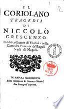 Il Coriolano tragediadi Niccolo Crescenzo pubblico lettor di filosofia nella cattedra primaria de'regali studi di Napoli
