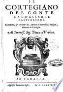 Il cortegiano del conte Baldassarre Castiglione. Riueduto, & corretto da Antonio Ciccarelli da Fuligni, dottore in teologia. ..