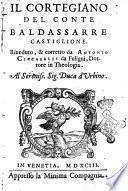 Il cortegiano del conte Baldassarre Castiglione. Riueduto, & corretto da Antonio Ciccarelli da Fuligni, dottore in theologia. ..