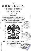 Il cortegiano del conte Baldessar Castiglione, reuisto per M. Lodouico Dolce sopra l'esemplare del proprio auttore, e nel margine annotato. Con vna copiosissima tauola