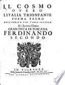Il cosmo ouero l'Italia trionfante poema sacro dell'abbate Gio. Carlo Coppola al serenissimo gran duca di Toscana Ferdinando secondo