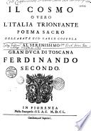 Il Cosmo overo L'Italia trionfante poema sacro dell'abate Gio. Carlo Coppola al Serenissimo Gran Duca di Toscana Ferdinando Secondo