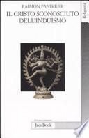 Il Cristo sconosciuto dell'induismo. Verso una cristofania ecumenica