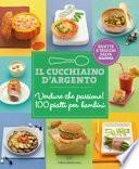 Il Cucchiaio d'Argento. Verdure che passione! 100 piatti per bambini