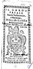 Il dardo fatale fauola boschereccia, e marittima. Di Gio. Battista Bergazzano