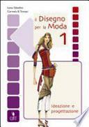 Il disegno per la moda. Ideazione e progettazione. Per le Scuole superiori. Con CD-ROM e quaderno operativo