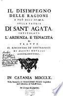 Il disimpegno delle ragioni a pro dell' opera, sulla patria di Sant' Agata, intitolata L'ardenza, e tenacità etc