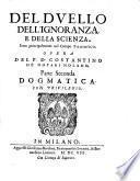 Il duello dell'ignoranza, e della scienza, fatto principalmente nel campo filosofico, diuiso in due parti sceptica, e dogmatica, opera del p.d. Costantino de' Notari nolano della congregatione cassinense