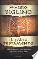 Il falso testamento. Creazione, miracoli, patto d'allenza: l'altra verità dietro la Bibbia
