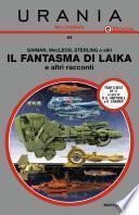 Il fantasma di Laika e altri racconti (Urania)