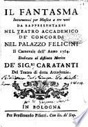 Il *fantasma intermezzi per musica a tre voci da rappresentarsi nel teatro accademico de' Concordi nel Palazzo Felicini il carnovale dell'anno 1764. Dedicato al distinto merito de' sig.ri Caratanti del teatro di detta Accademia