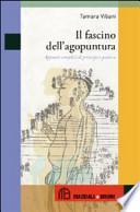 Il fascino dell'agopuntura. Appunti semplici di principi e pratica