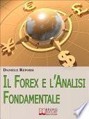 Il Forex e l'Analisi Fondamentale. Come Leggere gli Indicatori per Realizzare un'Ottima Performance e Guadagnare nel Forex. (Ebook Italiano - Anteprima Gratis)