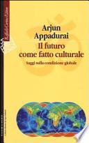 Il futuro come fatto culturale. Saggi sulla condizione globale