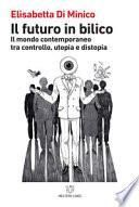 Il futuro in bilico. Il mondo contemporaneo tra controllo, utopia e distopia