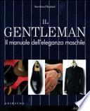 Il gentleman. Il manuale dell'eleganza maschile